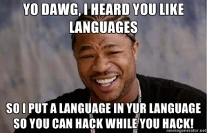 SO I PUT A LANGUAGE IN YUR LANGUAGE SO YOU CAN HACK WHILE YOU HACK!
